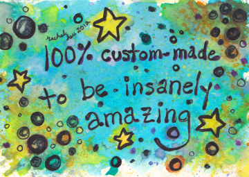 You are 100% custom-made to be insanely amazing.